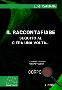 Luigi Capuana<br/>Il raccontafiabe. Seguito al C'era una volta…<br/>in edizione speciale corpo 18 per lettori ipovedenti