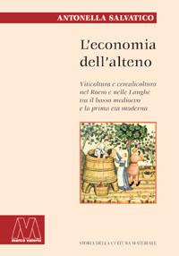 Antonella Salvatico <br/>L'economia dell'alteno <br/><i>Viticoltura e cerealicoltura nel Roero e nelle Langhe<br/>tra il basso medioevo e la prima età moderna</i>