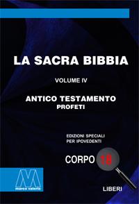 La Sacra Bibbia <br/>Antico Testamento, volume IV <br/>Profeti <br/>in edizione speciale in corpo 18 per lettori ipovedenti