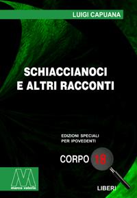 Luigi Capuana<br/>Schiaccianoci e altri racconti<br/>in edizione speciale corpo 18 per lettori ipovedenti