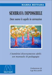 Marisa Bettassa <br/>Sembrava impossibile. Dove osano le aquile in carrozzina <br/><i>I bambini diversamente abili: un manuale di pedagogia</i>