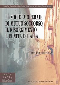 AA.VV. <br/>Le Società Operaie di Mutuo Scoccorso, il Risorgimento e l'Unità d'Italia