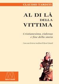 Claudio Tarditi <br/>Al di là della vittima <br/><i>Cristianesimo, violenza e fine della storia</i>
