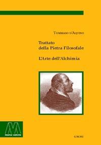 Tommaso d'Aquino <br/>Trattato della Pietra Filosofale <br/>L'Arte dell'Alchimia