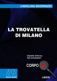 Carolina Invernizio <br/>La trovatella di Milano <br/>in edizione speciale corpo 18 per lettori ipovedenti