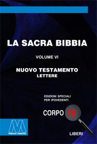 La Sacra Bibbia <br/>Nuovo Testamento, volume VI <br/>Lettere apostoliche <br/>in edizione speciale in corpo 18 per lettori ipovedenti