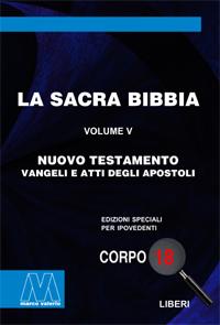 La Sacra Bibbia <br/>Nuovo Testamento, volume V <br/>Vangeli e Atti degli Apostoli <br/>in edizione speciale in corpo 18 per lettori ipovedenti