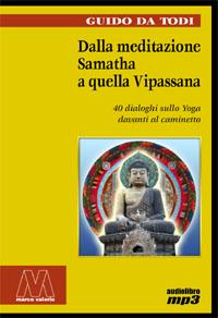 Guido Da Todi <br/>Dalla meditazione samatha a quella vipassana <br/><i>Quaranta dialoghi sullo Yoga davanti al caminetto</i>