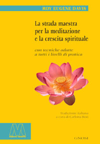 Roy Eugene Davis <br/>La strada maestra per la meditazione e la crescita spirituale <br/><i>con tecniche adatte a tutti i livelli di pratica</i>