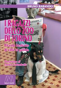 Bruno Babando <br/>I ragazzi dello zoo di Torino <br/><i>Piccolo bestiario di città in gabbia</i>