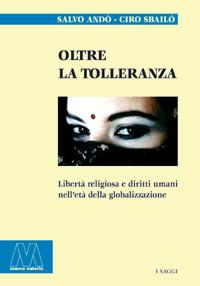 Salvo Andò, Ciro Sbailò <br/>Oltre la tolleranza <br/><i>La libertà religiosa nella società multi-etnica</i>