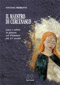 Viviana Moretti <br/>Il Maestro di Cercenasco <br/><i>Luce e colore in pittura nel Piemonte del XV secolo</i>