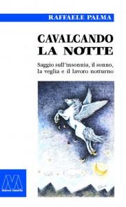 Raffaele Palma <br/>Cavalcando la notte <br/><i>saggio sull'insonnia, il sonno, la veglia e il lavoro notturno</i>