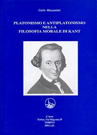 Carlo Mazzantini <br/>Platonismo e antiplatonismo nella filosofia morale di Kant