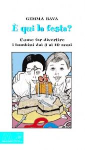 Gemma Bava <br/>È qui la festa? <br/><i>Come far divertire i bambini dai tre ai dieci anni</i>