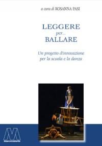 Leggere per… ballare<br />Un progetto d'innovazione per la scuola e per la danza<br />a cura di Rosanna Pasi