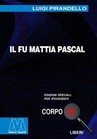Luigi Pirandello<br />Il fu Mattia Pascal<br />Edizione speciale in corpo 18 per lettori ipovedenti