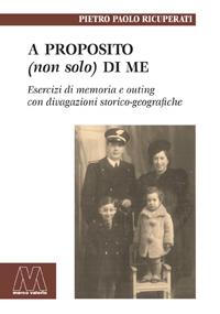 Pietro Paolo Ricuperati<br />A proposito (non solo) di me