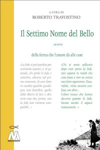 Roberto Travostino (a cura di)<br />Il Settimo Nome del Bello<br />ovvero della forma che l'amore dà alle cose