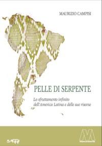 Maurizio Campisi<br />Pelle di serpente<br />Lo sfruttamento infinito dell'America Latina e delle sue risorse