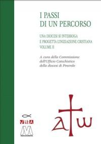 I passi di un percorso<br />Una diocesi si interroga e progetta l'Iniziazione Cristiana<br />volume 2