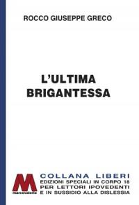 """Rocco Giuseppe Greco<br />L'ultima brigantessa. La vera storia di """"Ciccilla""""<br />in edizione speciale corpo 18 per lettori ipovedenti"""