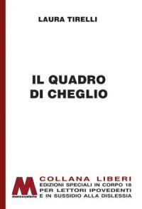 Laura Tirelli<br />Il quadro di Cheglio<br />in edizione speciale corpo 18<br />per lettori ipovedenti
