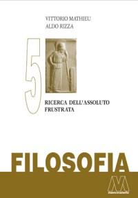 Vittorio Mathieu, Aldo Rizza <br />Filosofia vol. V <br />Ricerca dell'assoluto frustrata