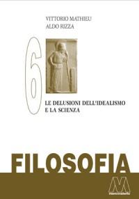 Vittorio Mathieu, Aldo Rizza <br />Filosofia vol. VI <br />Le delusioni dell'Idealismo e la scienza