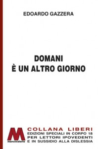 Edoardo Gazzera <br />Domani è un altro giorno… <br />Breve storia delle sale cinematografiche <br />in edizione speciale corpo 18 <br />per lettori ipovedenti