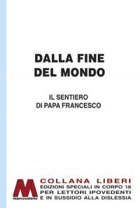 AA.VV.<br />Dalla fine del mondo<br />Il sentiero di papa Francesco<br />in edizione a grandi lettere corpo 18<br />per lettori ipovedenti
