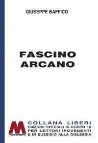 Giuseppe Baffico <br />Fascino arcano e altre novelle scelte <br />in edizione speciale corpo 18 <br />per lettori ipovedenti