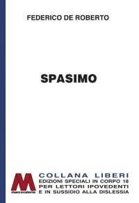 Federico De Roberto<br />Spasimo<br />in edizione speciale corpo 18<br />per lettori ipovedenti