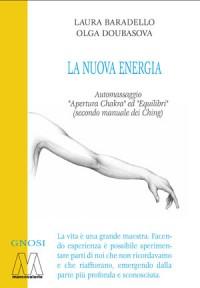 """Laura Baradello, Olga Doubasova <br />La Nuova Energia <br />Automassaggio """"Apertura Chakra"""" ed """"Equilibri"""" <br />(secondo manuale dei Ching)"""