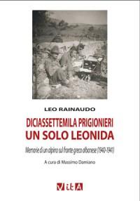 Leo Rainaudo<br /> Diciassettemila prigionieri, un solo Leonida<br /> Memorie di un alpino<br /> sul fronte greco albanese (1940-1941)