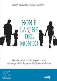 Silvia Bragonzi, Marco Viviani <br />Non è la fine del mondo <br />Guida pratica alla separazione ai tempi dell'affido condiviso