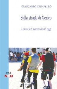 Giancarlo Chiapello <br />Sulla strada di Gerico <br>Animatori parrocchiali oggi
