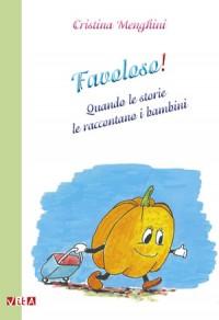 Cristina Menghini <br />Favoloso! <br />Quando le storie le raccontano i bambini