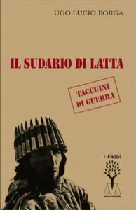 Ugo Lucio Borga <br />Il sudario di latta. Taccuini di guerra