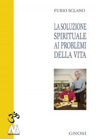 Furio Sclano <br />La soluzione spirituale <br />ai problemi della vita