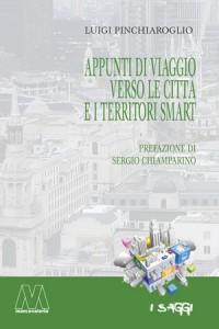 Luigi Pinchiaroglio <br />Appunti di viaggio verso le città e i territori smart <br />Prefazione di Sergio Chiamparino