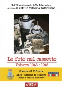 Le foto nel cassetto <br /> Volvera 1943-1946 <br />a cura di Attilio Vittorio Beltramino