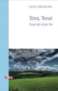 Luca Reteuna <br/>Terra, Terra! <br />Una per tutti, tutti per Una