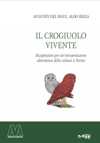 Augusto del Noce, Aldo Rizza <br />Il crogiuolo vivente <br />Ricognizioni per un'interpretazione alternativa <br />della cultura a Torino