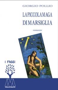 Giorgio Pollio <br />La piccola maga di Marsiglia <br />romanzo