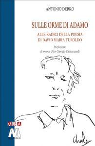 Antonio Derro <br />Sulle orme di Adamo <br />Alle radici della poesia <br />di David Maria Turoldo