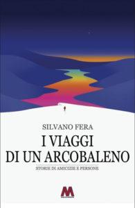 Silvano Fera<br />I viaggi di un arcobaleno