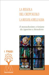 Agostino di Ippona, Benedetto da Norcia<br />La regola del crepuscolo. La regola dell'alba