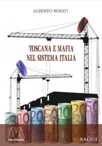 Alberto Rosati <br />Toscana e mafia <br />nel sistema Italia