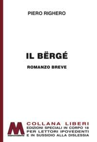 Piero Righero <br />Il bërgé <br />in edizione speciale corpo 18 <br />per lettori ipovedenti